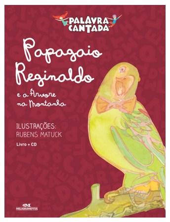 O PAPAGAIO REGINALDO E A ARVORE DA MONTANHA - PALAVRA CANTADA