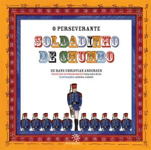 PERSEVERANTE SOLDADINHO DE CHUMBO, O - HANS CHRISTIAN ANDERSEN