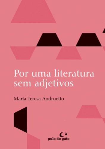 POR UMA LITERATURA SEM ADJETIVOS - MARIA TERESA ANDRUETTO