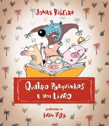 QUATRO PORQUINHOS E UM LIVRO - JONAS RIBEIRO