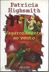 VAGAROSAMENTE, AO VENTO - PATRICIA HIGHSMITH
