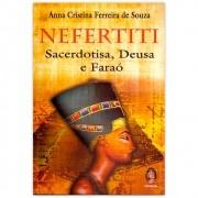 Nefertiti - Sacerdotisa, Deusa e Faraó