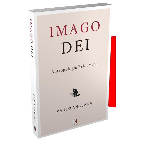 Imago Dei: Antropologia Reformada (Paulo Anglada)