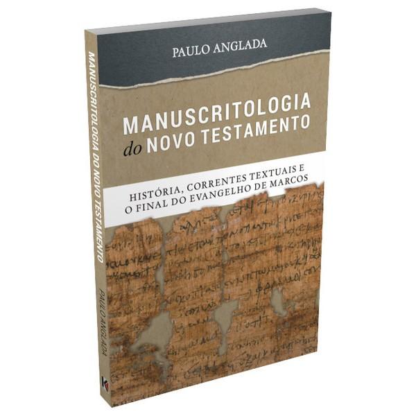 Manuscritologia do Novo Testamento: História, Correntes Textuais e o Final do Evangelho de Marcos (Paulo Anglada)