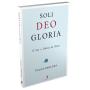 Soli Deo Gloria: O Ser e Obras de Deus (Paulo Anglada)