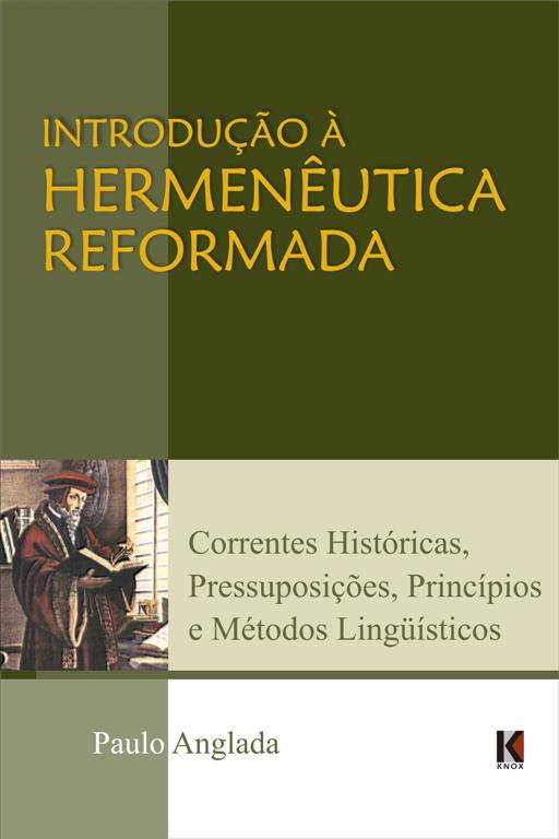 Introdução à Hermenêutica Reformada (Paulo Anglada) - COM PEQUENOS DEFEITOS