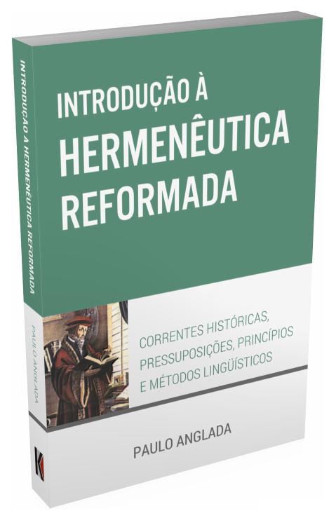 Introdução à Hermenêutica Reformada (Paulo Anglada)