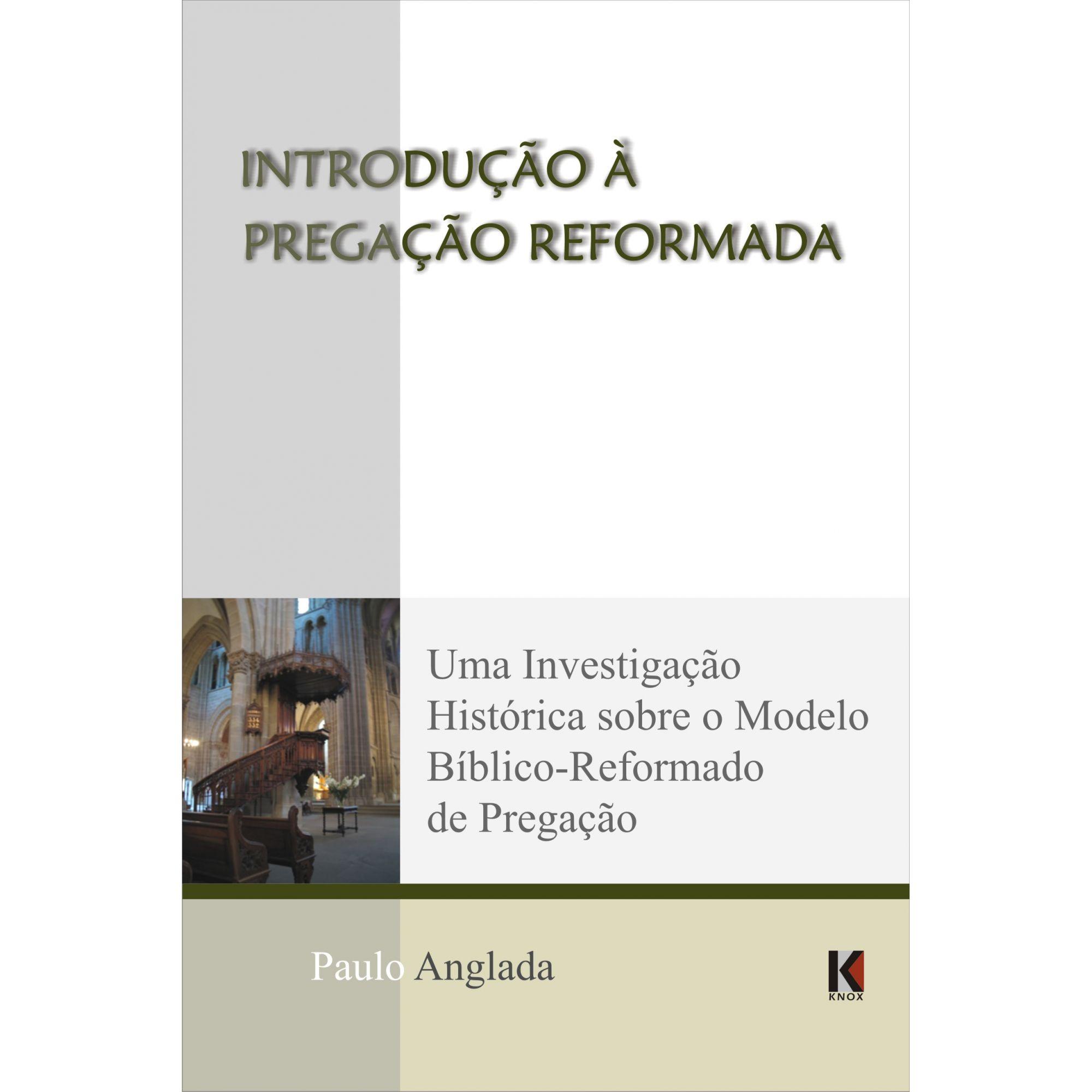Introdução à Pregação Reformada (Paulo Anglada) - COM PEQUENOS DEFEITOS