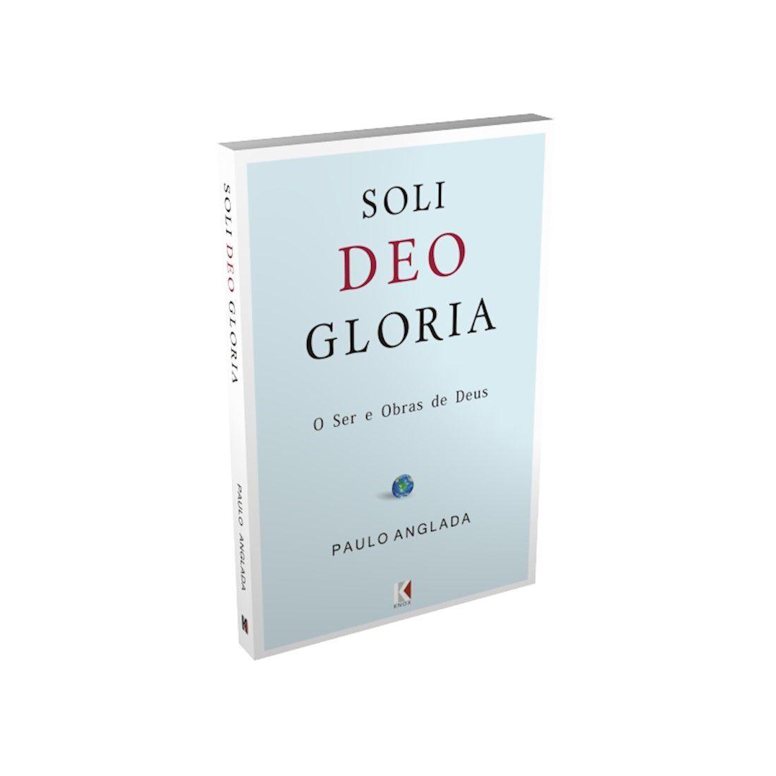 Soli Deo Gloria: O Ser e Obras de Deus (Paulo Anglada) - COM PEQUENOS DEFEITOS