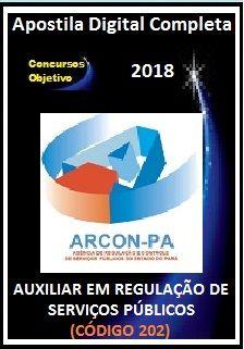 Apostila ARCON PA 2018 - AUXILIAR EM REGULAÇÃO DE SERVIÇOS PÚBLICOS (CÓDIGO 202)