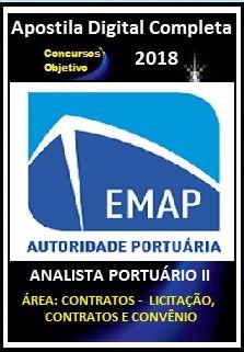 Apostila EMAP - MA 2018 - ANALISTA PORTUÁRIO II  ÁREA: CONTRATOS -  LICITAÇÃO, CONTRATOS E CONVÊNIO