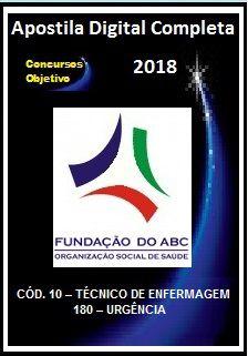 Apostila Fundação do ABC (Santo André) 2018 - CÓD. 10 – TÉCNICO DE ENFERMAGEM 180 – URGÊNCIA
