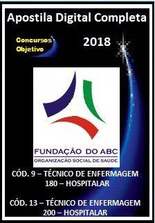Apostila Fundação do ABC (Santo André) 2018 -  CÓD. 9 – TÉCNICO DE ENFERMAGEM 180 – HOSPITALAR  CÓD. 13 – TÉCNICO DE ENFERMAGEM 200 – HOSPITALAR