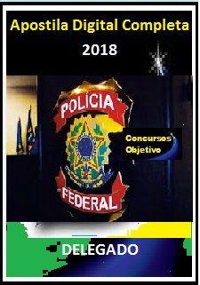 Apostila Polícia Federal 2018 - CARGO 1: DELEGADO DE POLÍCIA FEDERAL