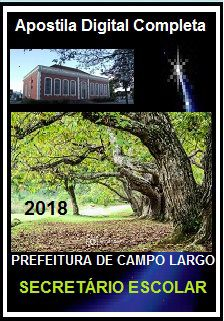 Apostila Prefeitura de Campo Largo PR 2018 - SECRETÁRIO ESCOLAR
