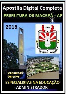 Apostila Prefeitura de Macapá 2018 - ESPECIALISTAS NA EDUCAÇÃO - ADMINISTRADOR