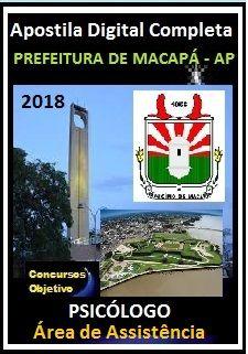 Apostila Prefeitura de Macapá 2018 - PSICÓLOGO (Área de Assistência)