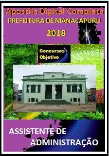 Apostila Prefeitura de Manacapuru AM 2018 - ASSISTENTE DE ADMINISTRAÇÃO