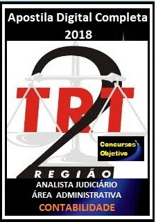 Apostila TRT 2ª Região 2018 - ANALISTA JUDICIÁRIO – ÁREA ADMINISTRATIVA – CONTABILIDADE