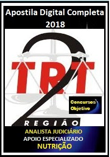 Apostila TRT 2ª Região 2018 - ANALISTA JUDICIÁRIO – ÁREA APOIO ESPECIALIZADO - NUTRIÇÃO
