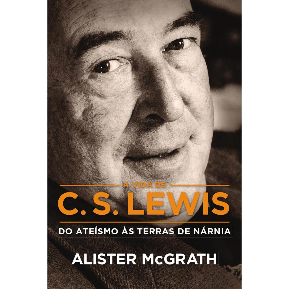 A vida de C. S. Lewis - Do ateísmo às terras de Nárnia