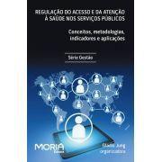 Regulação do acesso e da atenção à saúde nos serviços públicos: conceitos, metodologias, indicadores e aplicações