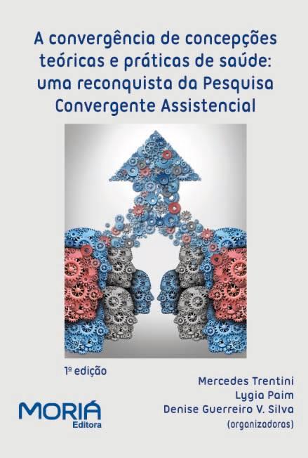 A convergência de concepções teóricas e práticas de saúde:uma reconquista da Pesquisa Convergente Assistencial -PCA
