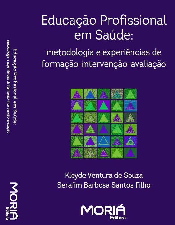 Educação Profissional em Saúde: metodologia e experiências de formação-intervenção-avaliação