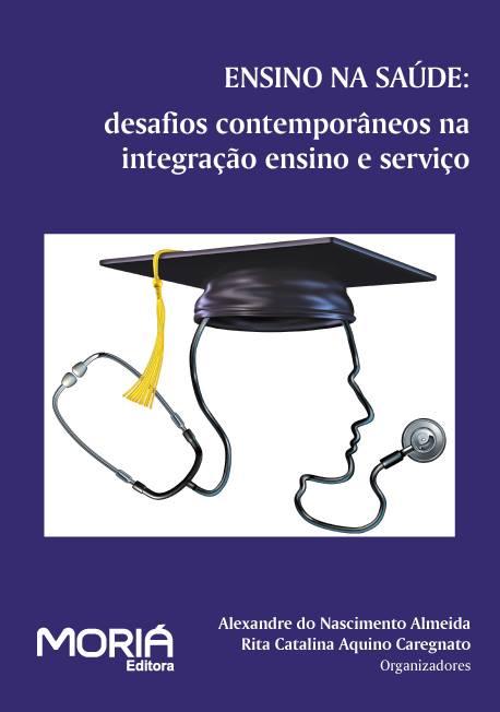 Ensino na Saúde: desafios contemporâneos na integração ensino e serviço