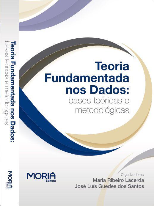 Teoria Fundamentada nos Dados: bases teóricas e metodológicas