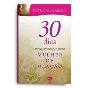 Livro - 30 DIAS PARA TORNAR-SE UMA  MULHER DE ORAÇÃO