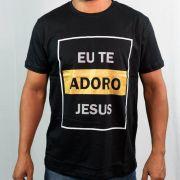 CAMISETA- EU TE ADORO JESUS