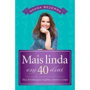Mais Linda Em 40 Dias - Dicas de Beleza Para o Espírito, Mente e o Corpo