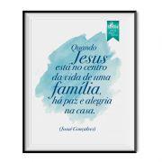 Quadro - Quando Jesus está no centro da vida de uma família, há paz e alegria na casa. 33x25cm