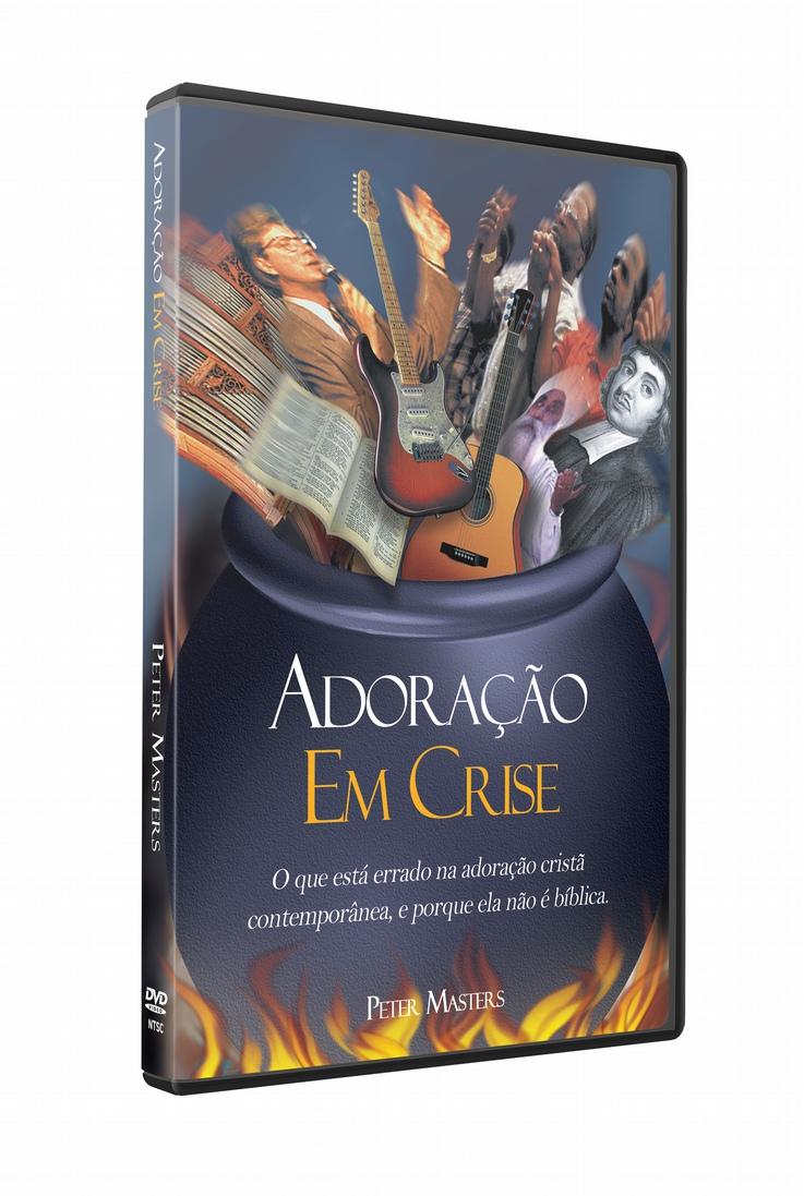 DVD Adoração em Crise - O que está errado na adoração contemporânea? Por que ela não é Bíblica?