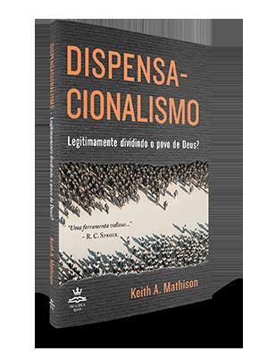 Dispensacionalismo - Legitimamente dividindo o povo de Deus?