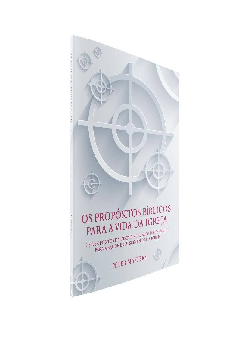 Os Propósitos Bíblicos para a vida da Igreja - Os dez pontos da diretriz do apóstolo Paulo para a saúde e crescimento da Igreja