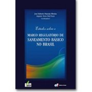 Estudos sobre o Marco Regulatório de Saneamento Básico no Brasil, 1a.ed., 2011