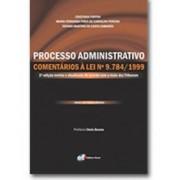 Processo Administrativo: Comentários à Lei n.9.784/1999, 2a.ed., 2011