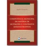 Competência Municipal em Matéria de Licitações e Contratos Administrativos, 1a.ed., 2006