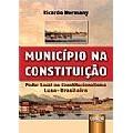 Município na Constituição: Poder Local no Constitucionalismo Luso-Brasileiro, 1a.ed., 2012