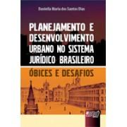 Planejamento e Desenvolvimento Urbano no Sistema Jurídico Brasileiro: Óbices e Desafios, 1a.ed., 2012