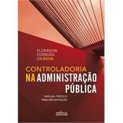 Controladoria na Administração Pública: Manual Prático para Implantação, 1a.ed., 2013
