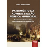 Patrimônio na Administração Pública Municipal: Regulamento e Gestão de Ativo Imobilizado de Acordo com as NBCASP, 1a.ed., 2013