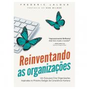 Reinventando as Organizações: Um Guia para criar Organizações inspiradas no próximo Estágio da Consciência