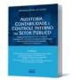 Auditoria, Contabilidade e Controle Interno no Setor Público: Integração das Áreas do Ciclo, 3a.ed., 2010