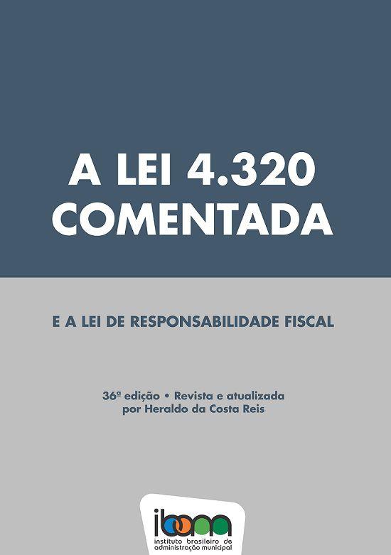 A Lei 4320 Comentada e a Lei de Responsabilidade Fiscal, 36ª edição (LIVRO IMPRESSO)
