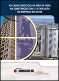 As Características da mão de obra na Construção Civil e a Evolução do Emprego no Setor