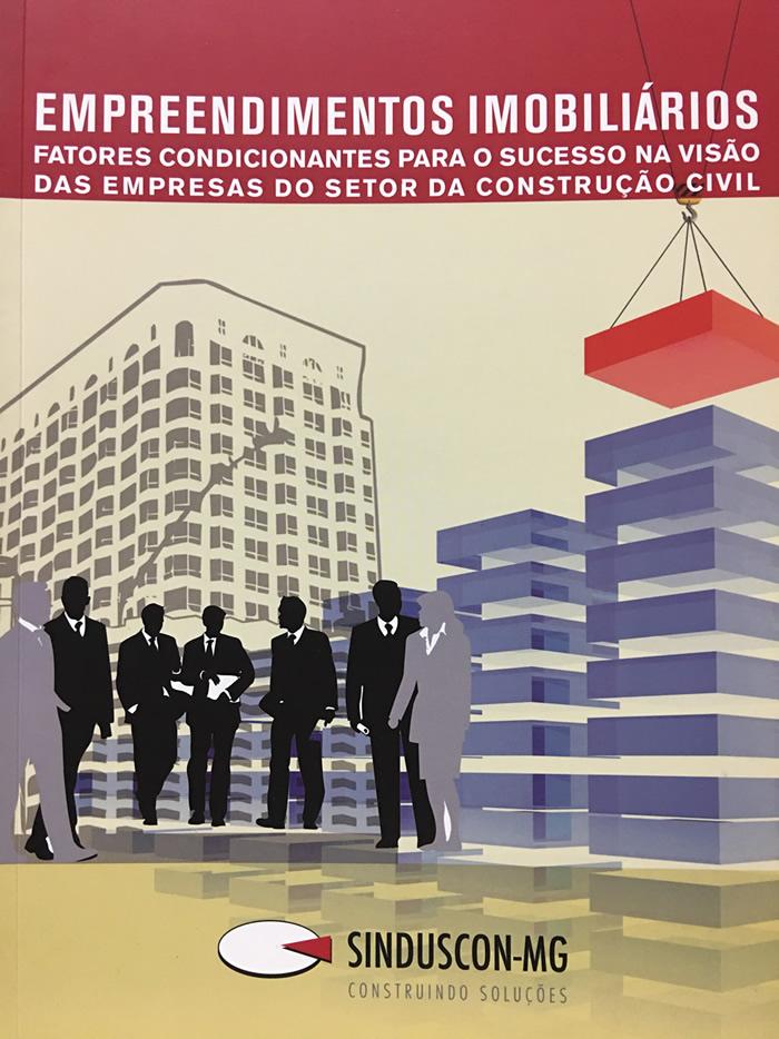 Empreendimentos Imobiliários - Fatores Condicionantes Para o Sucesso na Visão das Empresas do Setor da Construção Civil  - Livraria Sinduscon-MG
