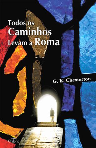 Todos os Caminhos Levam a Roma, Gilbert K. Chesterton, 88 pgs., Segunda Edição